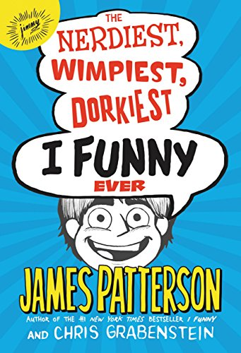 James Patterson The Nerdiest, Wimpiest, Dorkiest I Funny Ever